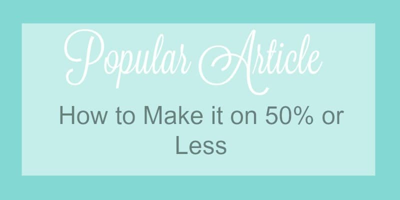 Make it on 50% or less!